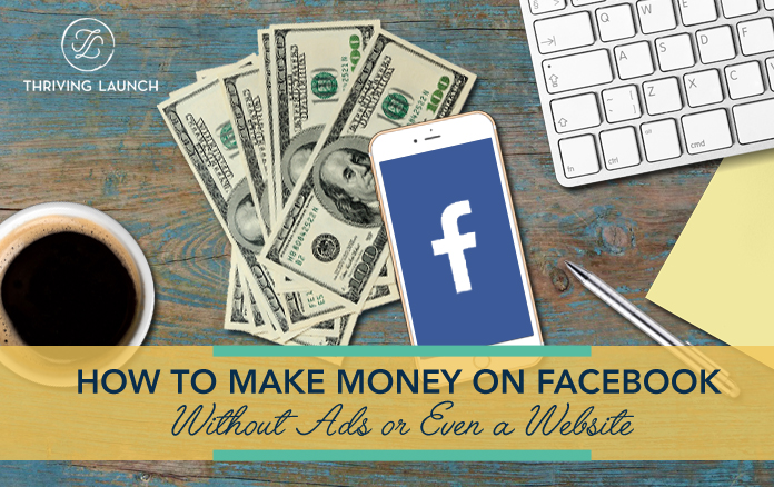 How to Make Money On Facebook Without Ads Or Even A Website