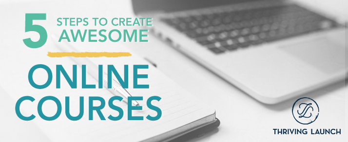Create Awesome Online Courses in 5 Steps
