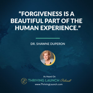 Dr. Shawne Duperon The Power Of Forgiveness Thriving Launch Podcast