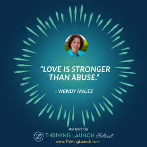 Wendy Maltz Sexual Trauma And Relationships After Abuse Thriving Launch Podcast