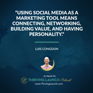 Luis Congdon Social Media As A Marketing Tool Thriving Launch Podcast