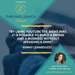 Sunny Lenarduzzi How To Get More YouTube Views Thriving Launch Podcast
