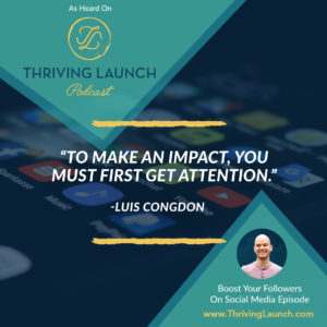 Luis Congdon Boost Followers On Social Media Thriving Launch Podcast