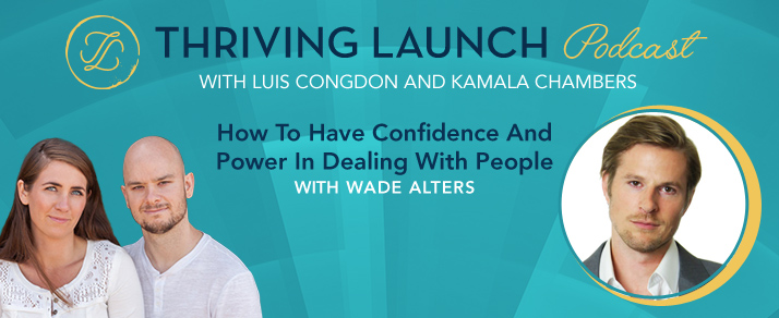 How To Have Confidence And Power In Dealing With People - Wade Alters