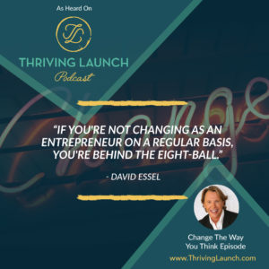 David Essel Change The Way You Think Thriving Launch Podcast