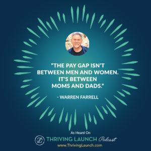 Warren Farrell Gender Disparity Thriving Launch Podcast
