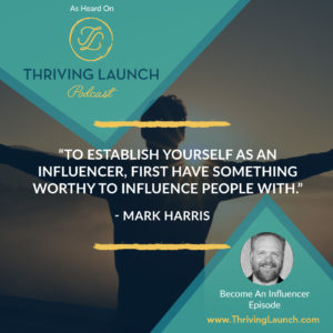 Mark Harris Become An Influencer Thriving Launch Podcast