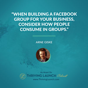 Arne Giske Grow Your Fans With Facebook Group Thriving Launch Podcast