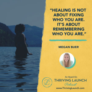 Megan Buer How To Heal Yourself Thriving Launch Podcast