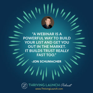 Jon Schumacher How To Create A Webinar Thriving Launch Podcast