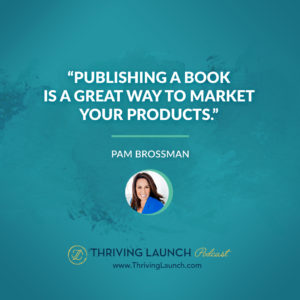 Pam Brossman Publish a Book on Amazon Thriving Launch Podcast