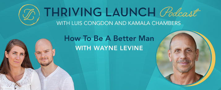 Wayne Levine How To Be A Better Man Thriving Launch Podcast