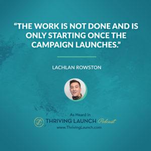 Lachlan Rowston Kickstarter Marketing Thriving Launch Podcast