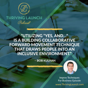 Bob Kulhan Improv Techniques for Business Thriving Launch Podcast