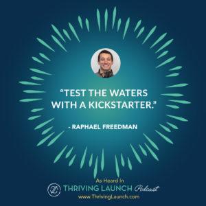 Raphael Freedman Kickstarter Marketing Thriving Launch Podcast