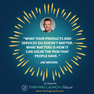 Jim Brown Selling Process Steps Thriving Launch Podcast