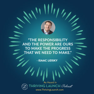 Isaac Lidsky Thoughts Create Reality Thriving Launch Podcast