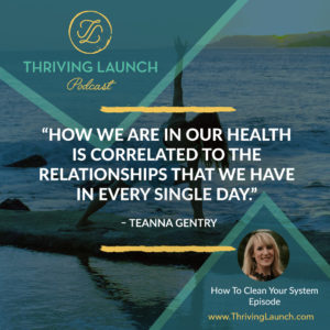 Teanna Gentry How To Clean Your System Thriving Launch Podcast